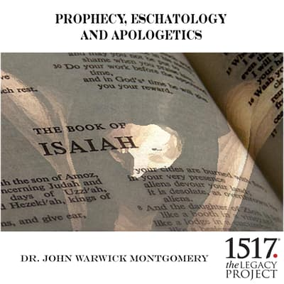 Prophecy, Eschatology and Apologetics by John Warwick Montgomery audiobook