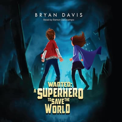 Wanted: A Superhero To Save The World by Ramón de Ocampo audiobook