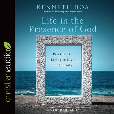 Life in the Presence of God by Kenneth D. Boa audiobook
