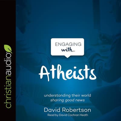 Engaging with Atheists by David Robertson audiobook