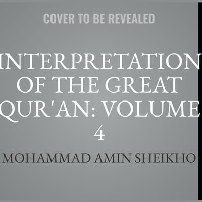Interpretation of the Great Qur'an: Volume 4 by Mohammad Amin Sheikho audiobook