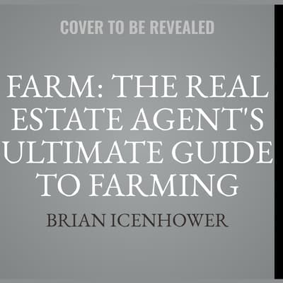 Farm: The Real Estate Agent's Ultimate Guide to Farming Neighborhoods  by Brian Icenhower audiobook