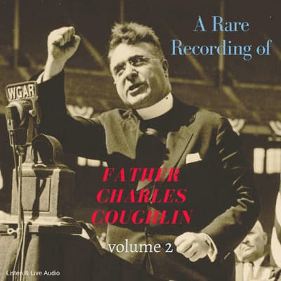 A Rare Recording of Father Charles Coughlin - Vol. 2 by Father Charles Coughlin audiobook