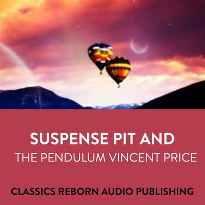 Suspense  Pit And The Pendulum  Vincent Price by Classics Reborn Audio Publishing audiobook