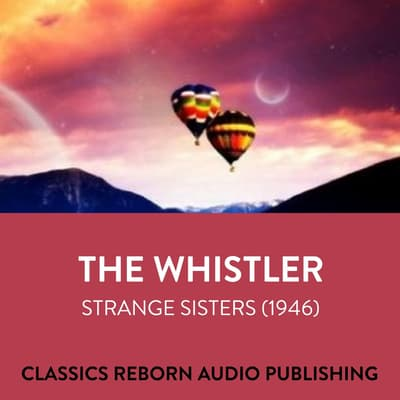 The Whistler  Strange Sisters (1946) by Classics Reborn Audio Publishing audiobook