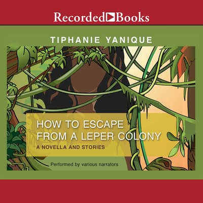 How to Escape from a Leper Colony by Tiphanie Yanique audiobook
