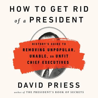 How to Get Rid of a President by David Priess audiobook