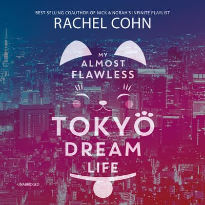 My Almost Flawless Tokyo Dream Life by Rachel Cohn audiobook