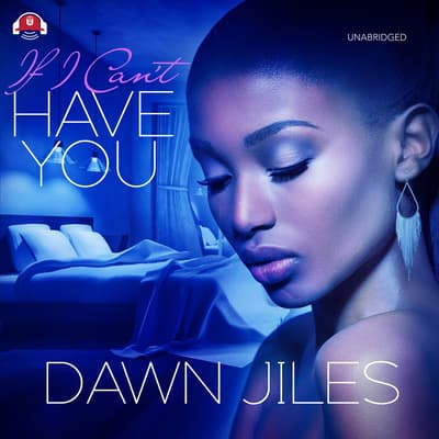 If I Can't Have You by Dawn Jiles audiobook