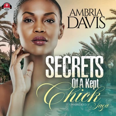 Secrets of a Kept Chick Saga by Ambria Davis audiobook
