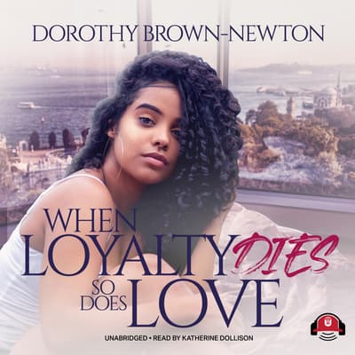 When Loyalty Dies, So Does Love by Dorothy Brown-Newton audiobook