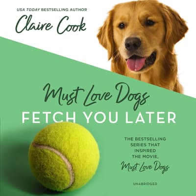 Must Love Dogs: Fetch You Later by Claire Cook audiobook