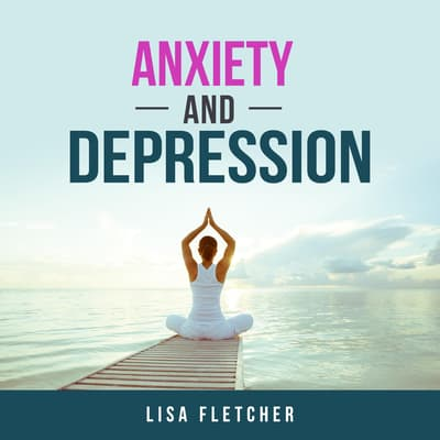 Anxiety And Depression: How to Overcome Intrusive Thoughts With Simple Practices by Lisa Fletcher audiobook