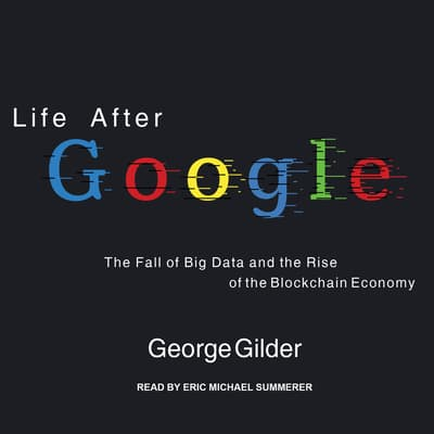 Life After Google by George Gilder audiobook