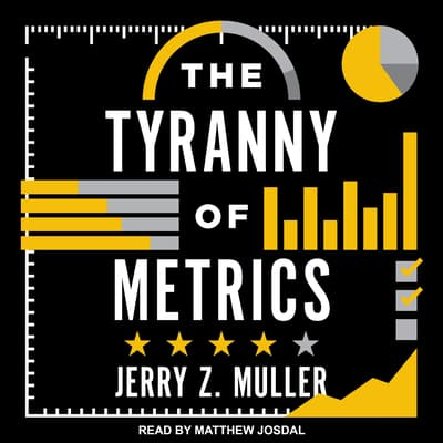 The Tyranny of Metrics by Jerry Z. Muller audiobook