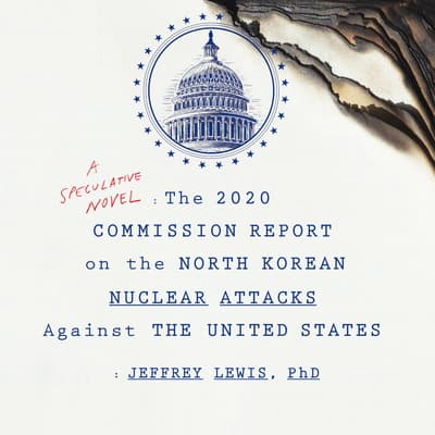 The 2020 Commission Report on the North Korean Nuclear Attacks Against the United States by Jeffrey Lewis audiobook