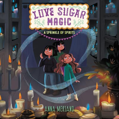 Love Sugar Magic: A Sprinkle of Spirits by Anna Meriano audiobook