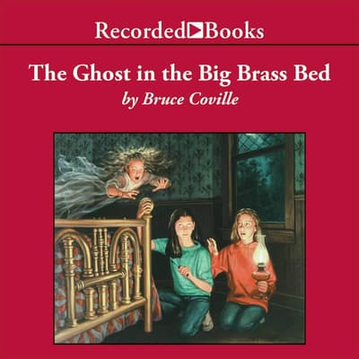 The Ghost in the Big Brass Bed by Bruce Coville audiobook