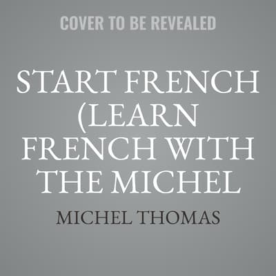 Start French (Learn French with the Michel Thomas Method) by Michel Thomas audiobook