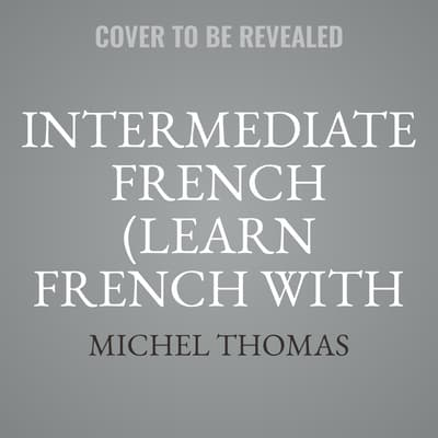 Intermediate French (Learn French with the Michel Thomas Method) by Michel Thomas audiobook
