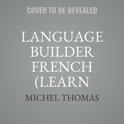 Language Builder French (Learn French with the Michel Thomas Method) by Michel Thomas audiobook