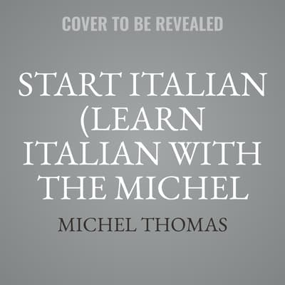 Start Italian (Learn Italian with the Michel Thomas Method) by Michel Thomas audiobook
