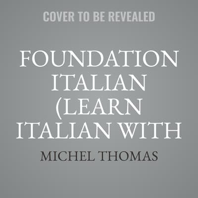 Foundation Italian (Learn Italian with the Michel Thomas Method) by Michel Thomas audiobook