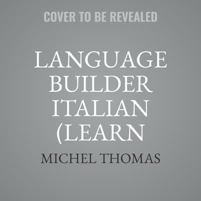 Language Builder Italian (Learn Italian with the Michel Thomas Method) by Michel Thomas audiobook