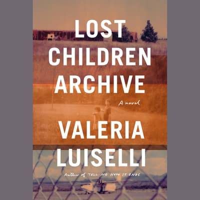 Lost Children Archive by Valeria Luiselli audiobook