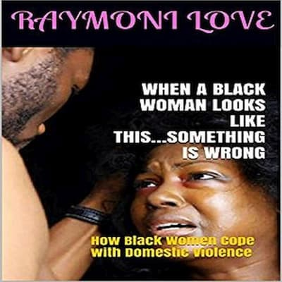 When A Black Woman Looks Like This.....Something Is Wrong: How Black Women Cope with Domestic Violence by Raymoni Love audiobook