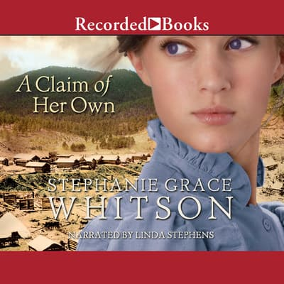 A Claim of Her Own by Stephanie Grace Whitson audiobook