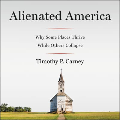 Alienated America by Timothy P. Carney audiobook