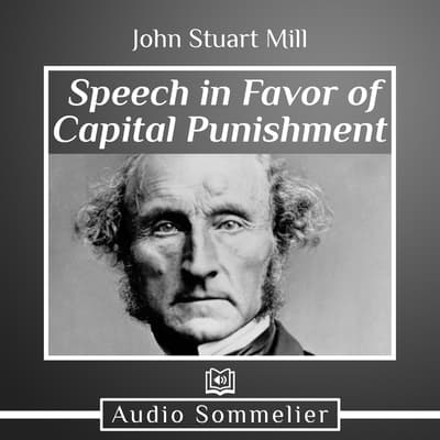 Speech in Favor of Capital Punishment by John Stuart Mill audiobook