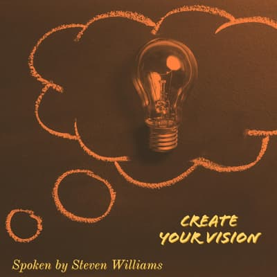 Create Your Vision  by Steven Williams   audiobook