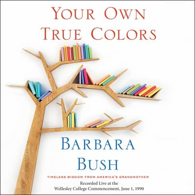 Your Own True Colors by Barbara Bush audiobook