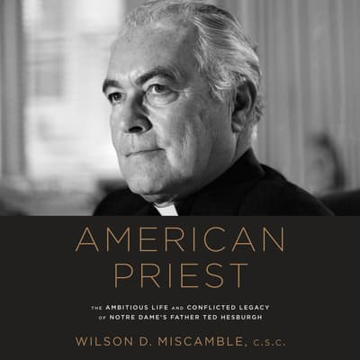 American Priest by Wilson D. Miscamble, C.S.C. audiobook