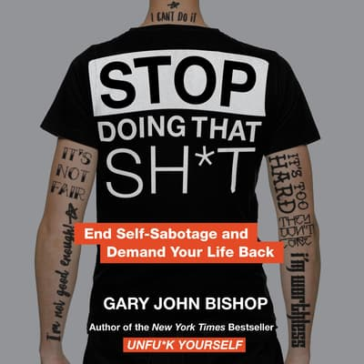 Stop Doing That Sh*t by Gary John Bishop audiobook