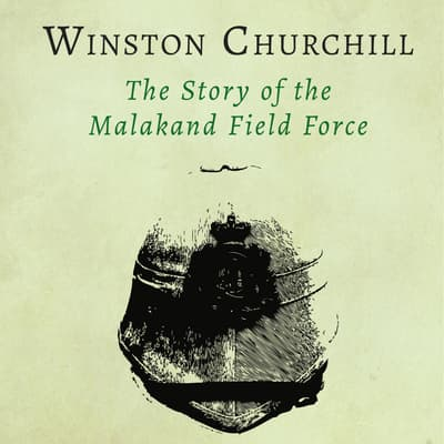 The Story of the Malakand Field Force by Winston Churchill audiobook