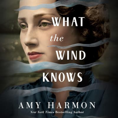 What the Wind Knows by Amy Harmon audiobook