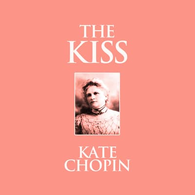 The Kiss by Kate Chopin audiobook