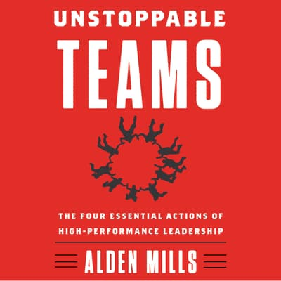 Unstoppable Teams by Alden Mills audiobook