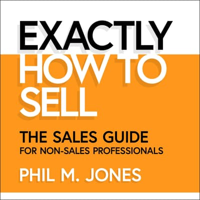 Exactly How to Sell by Phil M. Jones audiobook
