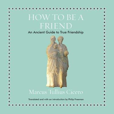 How to Be a Friend by Marcus Tullius Cicero audiobook