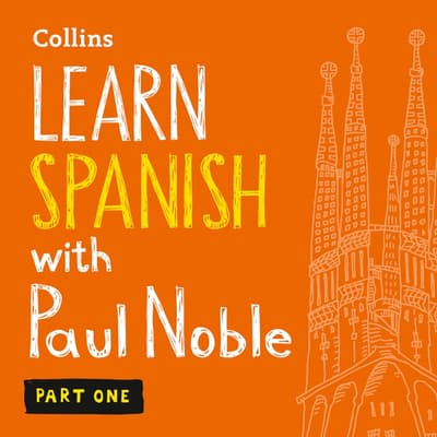 Learn Spanish with Paul Noble, Part 1 by Paul Noble audiobook