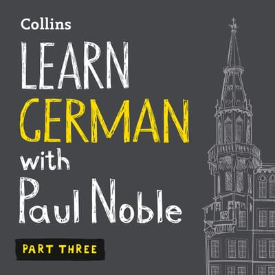 Learn German with Paul Noble, Part 3 by Paul Noble audiobook
