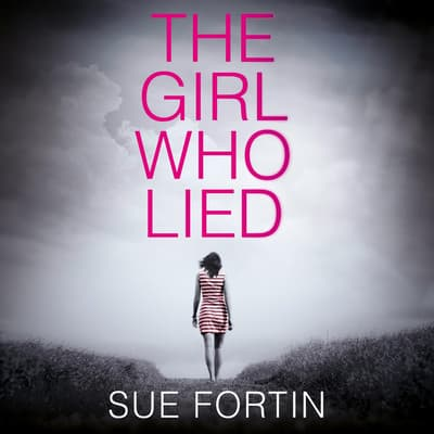 The Girl Who Lied by Sue Fortin audiobook