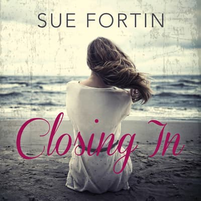 Closing In by Sue Fortin audiobook