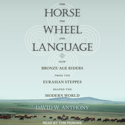 The Horse, the Wheel, and Language by David W. Anthony audiobook