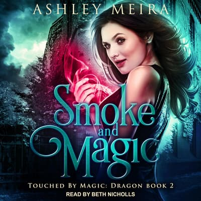 Smoke and Magic by Ashley Meira audiobook