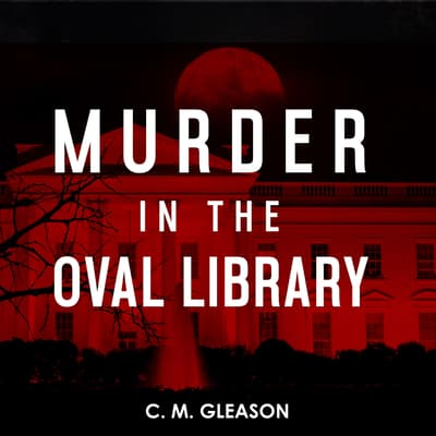 Murder in the Oval Library by C. M. Gleason audiobook